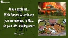 2016-05-18 - Why does my life fall apart-Sickness-Rancor-Hatred-Jealousy-Love Letter from Jesus