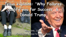 2016-05-19 - Jesus explains - Why Failures qualify you for Success and Donald Trump