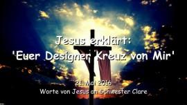 2016-05-21 - JESUS Erklaert - Euer Designer Kreuz von Mir