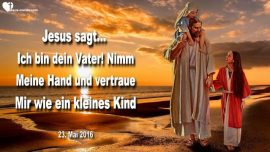 2016-05-23 - Hand in Hand mit dem Vater-Vertrauen wie ein kleines Kind-Kindlicher Glaube-Liebesbrief von Jesus