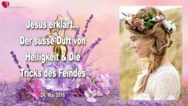 2016-05-24 - Der susse Duft von Heiligkeit-Das susse Aroma von Liebe-Tricks der Feinde-Liebesbrief von Jesus
