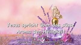 2016-05-24 - Jesus spricht ueber das suesse Aroma der Heiligkeit