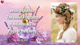 2016-05-24 - The sweet Fragrance of Holiness-The sweet Aroma of Love-Ploys of the Enemy-Love Letter from Jesus