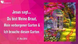 2016-05-27 - Du bist Meine Braut-Mein verborgener Garten-Ich brauche diesen Garten-Liebesbrief von Jesus