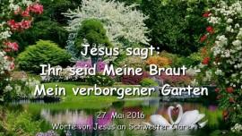 2016-05-27 - JESUS SAGT - Ihr seid Meine Braut - Mein verborgener Garten