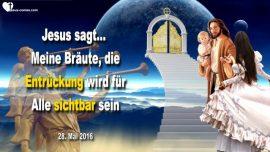 2016-05-28 - Entruckung Christi Braut des Herrn entruckt sichtbar-Liebesbrief von Jesus Christus