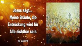 2016-05-28 - Entrueckung sichtbar für Alle-Entrueckung der Braut Christi-Liebesbrief von Jesus