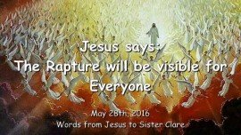 2016-05-28 - JESUS SAYS - The Rapture will be visible for Everyone