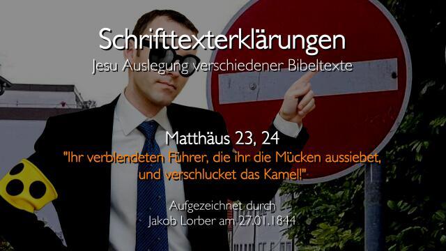 23 Jesus erklaert Bibelstellen - Matthaeus-23_24 - Verblendete Fuehrer - Jakob Lorber