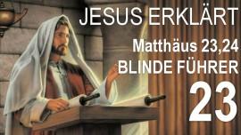 23-Schrifttexterklaerungen Jakob Lorber-Matthaeus-23-24 Verblendete Fuehrer-Muecken aussieben-Kamel verschlucken