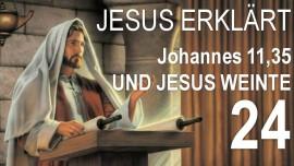 24-Schrifttexterklaerungen Jakob Lorber - Johannes-11-35 Und Jesus weinte