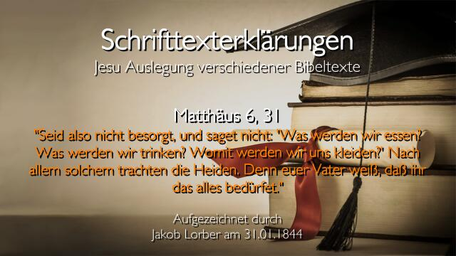25 Jesus erklaert die Bibel - Matthaeus-6_31 - Seid nicht besorgt - Jakob Lorber