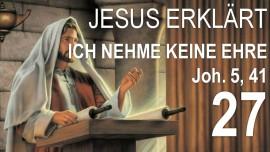 27-schrifttext-erklaerungen-jakob-lorber-johannes-5-41-ich-empfange-keine-ehre-von-menschen-offenbart-von-jesus