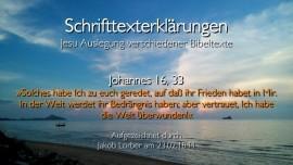 35 Jesus erklaert Bibelstellen - Johannes-16_33 - Die Welt ueberwunden - Jakob Lorber
