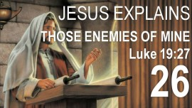 en26-scripture-explanations-by-jesus-but-those-enemies-of-mine-luke-19_27-jacob-lorber