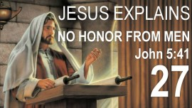 en27-scripture-explanations-jacob-lorber-john-5-41-i-do-not-receive-honor-from-men-revealed-by-jesus