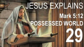 Scripture Explanations by Jesus-Mark-5-12 Demons begged Him - Jacob Lorber