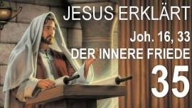 SCHRIFTTEXT ERKLAERUNGEN Jakob Lorber-35-Johannes-16-33 Ich habe die Welt ueberwunden damit ihr Frieden haben koennt in Mir