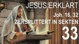 SCHRIFTTEXTERKLAERUNGEN JAKOB LORBER-33-Johannes-16-32 es kommt die Stunde-verstreut in Sekten-1280