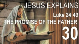 SCRIPTURE EXPLANATIONS OF THE LORD through Jacob Lorber-30-Luke-24-49 I will send the Promise of My Father