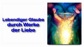 Schrifttexterklarungen Jakob Lorber-Johannes 7_38-Lebendiger Glaube-Stroeme lebendige Wasser-Werke der Liebe