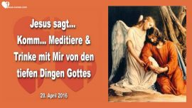 2016-04-20 - Tiefe Dinge Gottes-Stationen des Kreuzes-Leiden Christi-Meditieren-Liebesbrief von Jesus