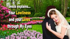 2016-05-31 - Lowliness Humility Anonymity Life through the Lords Eyes-Love Letter from Jesus Christ