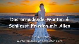 2016-06-01 - JESUS SPRICHT ueber das ermuedende Warten und Er sagt - Schliesst Frieden mit Allen