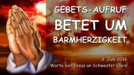 2016-06-03 - Gebetsaufruf von Jesus - Betet um Barmherzigkeit