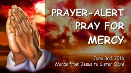 2016-06-03 - Prayer Alert from Jesus - Pray for Mercy