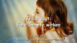 2016-06-04 - Jesus sagt - Eure Gebete wirken