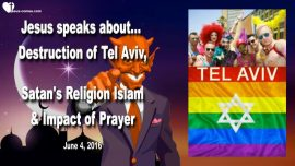 2016-06-04 - Punishment for Tel Aviv Capital City of Homosexuality-Satans Religion Islam-Impact of Prayer-Love Letter from Jesus