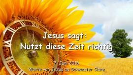 2016-06-07 - Jesus sagt - Nutzt diese Zeit richtig