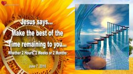 2016-06-07 - Make your Time count-Make the best of the remaining Time-Anointing Voice-Love Letter from Jesus