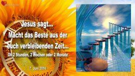 2016-06-07 - Zeit richtig nutzen-Das Beste machen aus der verbleibenden Zeit-Salbung Stimme-Liebesbrief von Jesus
