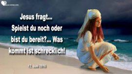 2016-06-12 - Schwelle zur Ewigkeit-Spielen-Geniessen-Bereitschaft-Tag des Herrn-Liebesbrief von Jesus