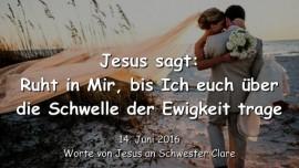 2016-06-14 - JESUS SAGT - Ruht in Mir - bis Ich euch ueber die Schwelle der Ewigkeit trage