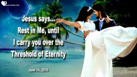 2016-06-14 - Rest in God-Rest in Me-the Lords Bride of Christ-Threshold of Eternity-Love Letter from Jesus