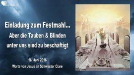 2016-06-16 - Einladung zum Festmahl-Blind und taub-Zu beschaeftigt-Liebesbrief von Jesus-Lukas 14_16-24