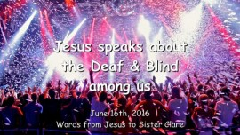 2016-06-16 - JESUS SPEAKS about the Deaf and Blind among us - Message from June 16th 2016