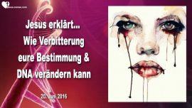 2016-06-20 - Selbsterkenntnis-Verbitterung Bestimmung DNA-Krankheit-Krebs-Liebesbrief von Jesus