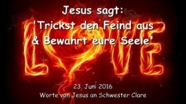 2016-06-23 - JESUS SAGT - Trickst den Feind aus und bewahrt eure Seele