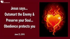 2016-06-23 - Outsmart the Enemy-Preserve the Soul-Obedience protects-Love Letter from Jesus