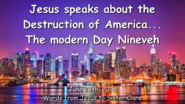 2016-06-24 - JESUS SPEAKS about the Destruction of America - The modern Day Nineveh