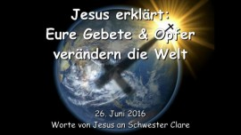 2016-06-26 - JESUS Erklaert - Eure Gebete und Opfer veraendern die Welt