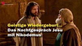Diskussion zwischen Jesus und Nikodemus-Jakob Lorber Das Grosse Johannes Evangelium-Geistige Wiedergeburt