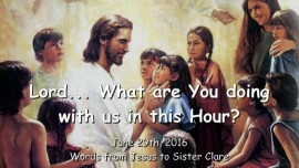 2016-06-29 - Lord what are You doing with us in this Hour
