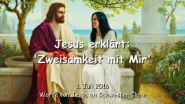 2016-07-01 - Jesus erklaert - Zweisamkeit mit Mir