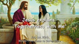 2016-07-01 - Jesus explains - Togetherness with Me