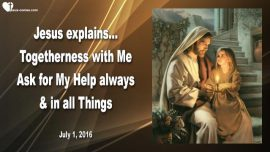 2016-07-01 - Togetherness with Jesus-Asking Jesus for Help-Always and everywhere-Love Letter from Jesus